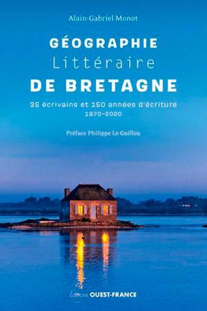 Géographie littéraire de Bretagne : 35 écrivains et 150 années d'écriture : 1870-2020