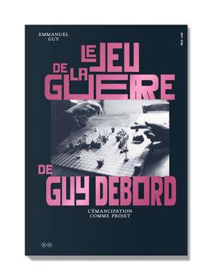 Le jeu de la guerre de Guy Debord : l'émancipation comme projet
