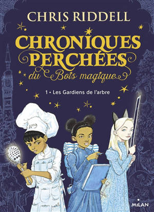 Chroniques perchées du Bois magique. Volume 1, Les gardiens de l'arbre