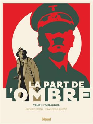 La part de l'ombre. Volume 1, Tuer Hitler