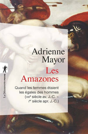Les Amazones : quand les femmes étaient les égales des hommes : VIIIe siècle av. J.-C.-Ier siècle apr. J.-C.