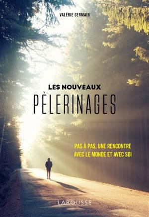 Les nouveaux pèlerinages : pas à pas, une rencontre avec le monde et avec soi