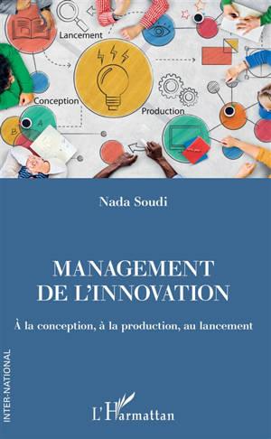 Management de l'innovation : à la conception, à la production, au lancement