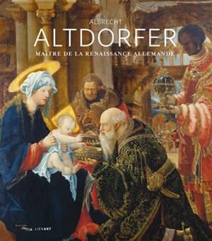 Albrecht Altdorfer : maître de la Renaissance allemande : exposition, Paris, Musée du Louvre, du 1er octobre 2020 au 4 janvier 2021