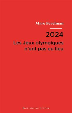 2024 : les jeux Olympiques n'ont pas eu lieu; Suivi de Vingt et une thèses sur le siècle du sport