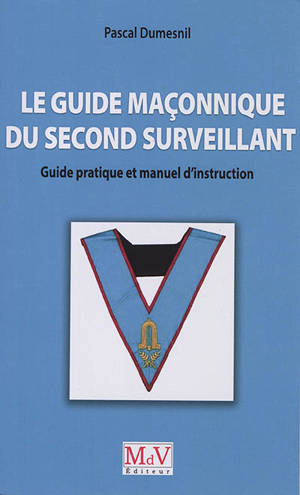 Le guide maçonnique du second surveillant : guide pratique et manuel d'instruction