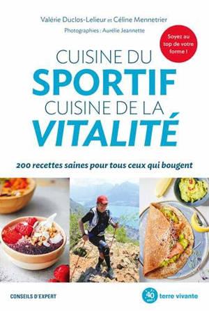 Cuisine du sportif, cuisine de la vitalité : 200 recettes saines pour tous ceux qui bougent