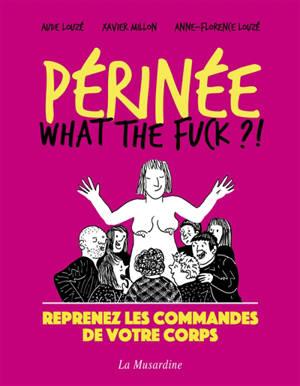 Périnée : what the fuck ?! : reprenez les commandes de votre corps