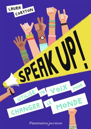 Speak up ! : utilise ta voix ! : pour changer le monde !