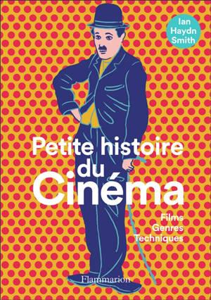 Petite histoire du cinéma : films, genres, techniques