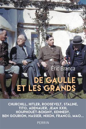 De Gaulle et les grands : confrontations au sommet 1940-1970 : Churchill, Hitler, Roosevelt, Staline, Tito, Adenauer, Jean XXIII, Houphouët-Boigny, Kennedy, Ben Gourion, Nasser, Nixon, Franco, Mao...