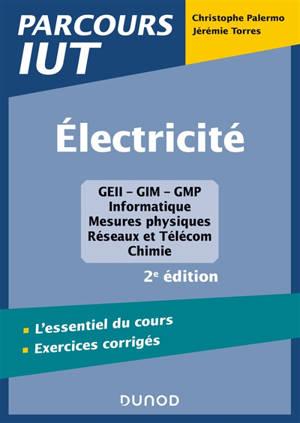 Electricité : GEII-GIM-GMP, informatique, mesures physiques, réseaux et Télécom, chimie : l'essentiel du cours, exercices corrigés