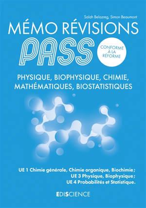 Mémo révisions Pass, conforme à la réforme : physique, biophysique, chimie, mathématiques, biostatistiques : UE1 chimie générale, chimie organique, biochimie ; UE3 physique, biophysique ; UE4 probabilité et statistique