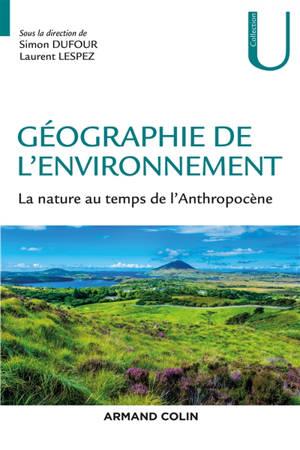 Géographie de l'environnement : la nature au temps de l'anthropocène