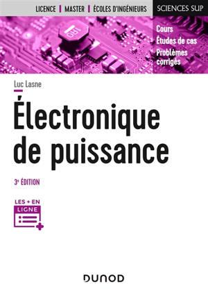Electronique de puissance : cours, études de cas, problèmes corrigés : licence, master, écoles d'ingénieurs