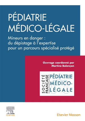 Clinique de la violence en pédiatrie. Volume 1, Pédiatrie médico-légale : mineurs en danger : du dépistage à l'expertise pour un discours spécialisé protégé