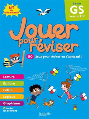 Jouer pour réviser, GS vers le CP, 5-6 ans : 90 jeux pour réviser en s'amusant ! : nouveaux programmes
