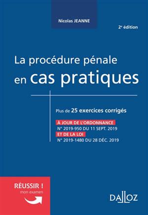 La procédure pénale en cas pratiques : plus de 25 exercices corrigés