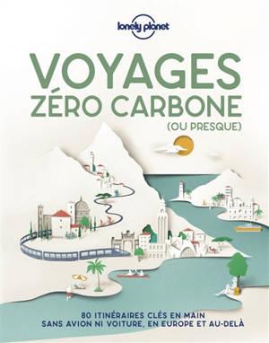 Voyages zéro carbone (ou presque) : 80 itinéraires clés en main sans avion ni voiture, en Europe et au-delà