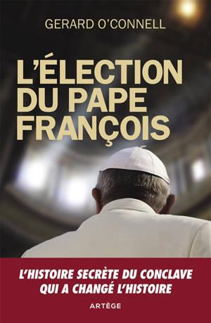L'élection du pape François : un compte rendu de l'intérieur de l'élection qui a changé l'histoire