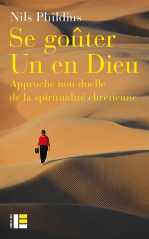 Se goûter un en Dieu : approche non duelle de la spiritualité chrétienne