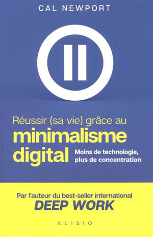 Réussir (sa vie ) grâce au minimalisme digital : moins de technologie, plus de concentration