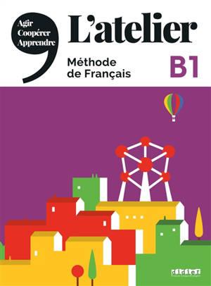 L'atelier,  méthode de français : B1 : agir, coopérer, apprendre