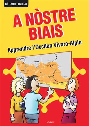 A nostre biais : apprendre l'occitan vivaro-alpin parlé dans les Alpes du Sud, la Drôme et l'Ardèche