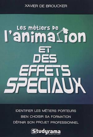 Les métiers de l'animation et des effets spéciaux : identifier les métiers porteurs, bien choisir sa formation, définir son projet professionnel