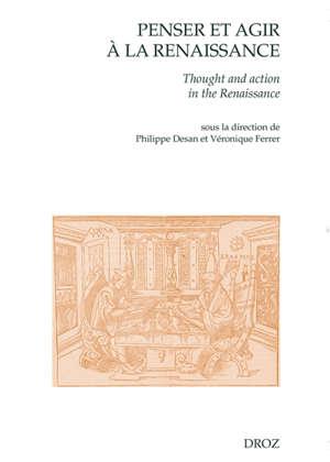 Penser et agir à la Renaissance = Thought and action in the Renaissance