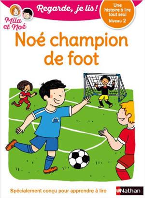 Noé champion de foot : une histoire à lire tout seul, niveau 2