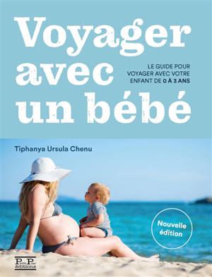 Voyager avec un bébé : le guide pour voyager avec votre enfant de 0 à 3 ans