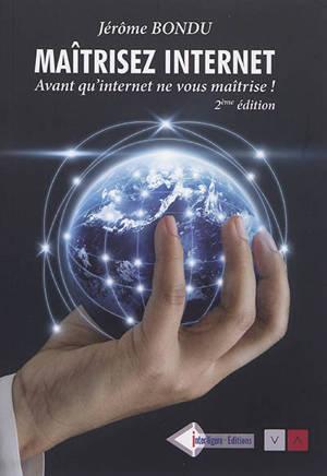Maîtrisez Internet : avant qu'Internet ne vous maîtrise !