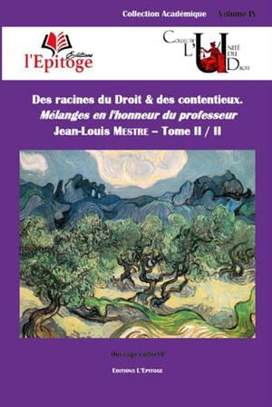 Des racines du droit & des contentieux : mélanges en l'honneur du professeur Jean-Louis Mestre