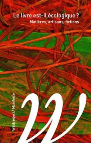 Le livre est-il écologique ? : matières, artisans, fictions