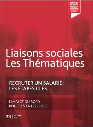 Liaisons sociales. Les thématiques. n° 74, Recruter un salarié : les étapes clés : l'impact du RGPD pour les entreprises