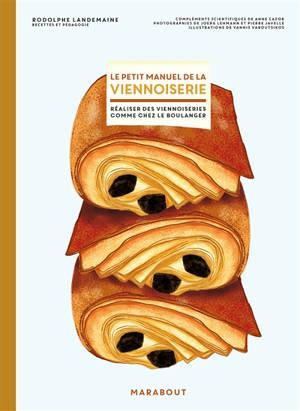 Le petit manuel de la viennoiserie : faire ses viennoiseries maison comme chez le boulanger