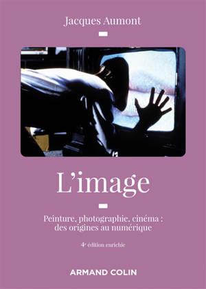 L'image : peinture, photographie, cinéma : des origines au numérique
