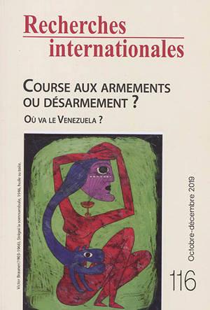 Recherches internationales. n° 116, Course aux armements ou désarmement ?