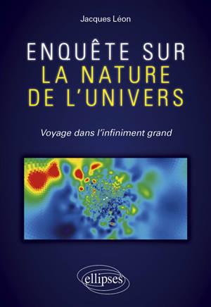 Enquête sur la nature de l'Univers : voyage dans l'infiniment grand