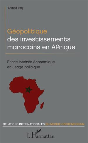 Géopolitique des investissements marocains en Afrique : entre intérêt économique et usage politique