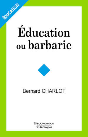 Education ou barbarie : pour une anthropo-pédagogie contemporaine