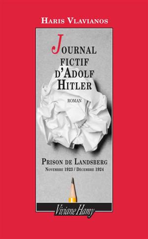 Le journal fictif d'Adolf Hitler : prison de Landsberg : novembre 1923-décembre 1924