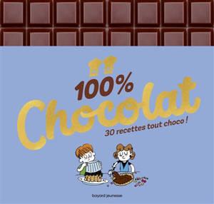 100 % chocolat : 30 recettes tout choco !