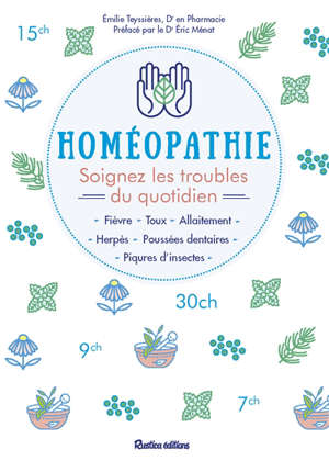 Homéopathie : soignez les troubles du quotidien : fièvre, toux, allaitement, herpès, poussées dentaires, piqûres d'insectes