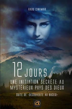 Douze jours : une initiation secrète au mystérieux pays des dieux : Suite de découverte au Bucegi