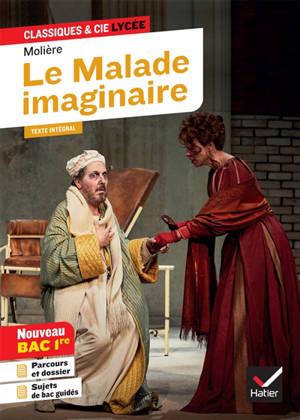Le malade imaginaire : suivi du parcours spectacle et comédie : bac 2021