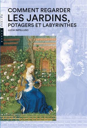 Comment regarder les jardins, potagers et labyrinthes