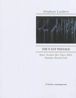 Tout est paysage : Monet, Twombly, Klee, Tàpies, Music, Mondrian, Morandi, Staël