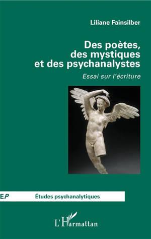Des poètes, des mystiques et des psychanalystes : essai sur l'écriture
